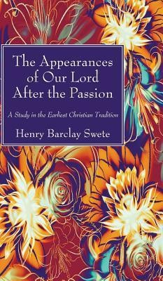 The Appearances of Our Lord After the Passion  -     By: Henry Barclay Swete