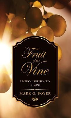 Fruit of the Vine  -     By: Mark G. Boyer