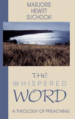 The Whispered Word: A Theology of Preaching  -     By: Marjorie Hewitt Suchocki