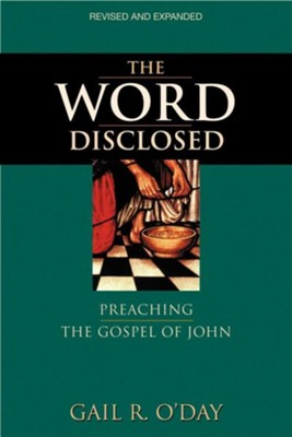 The Word Disclosed: Preaching the Gospel of John Revised Edition  -     By: Gail R. O'Day