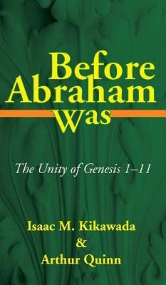 Before Abraham Was  -     By: Isaac M. Kikawada, Arthur Quinn