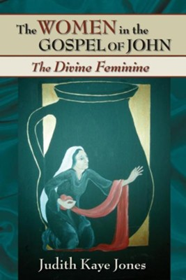 The Women in the Gospel of John: The Divine Feminine  -     By: Judith Kaye Jones