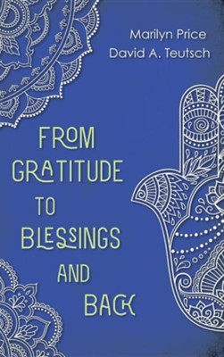 From Gratitude to Blessings and Back  -     By: Marilyn Price, David A. Teutsch