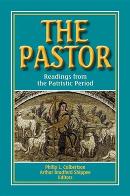 The Pastor: Readings from the Patristic Period   -     Edited By: Arthur Shippee     By: Philip Culbertson