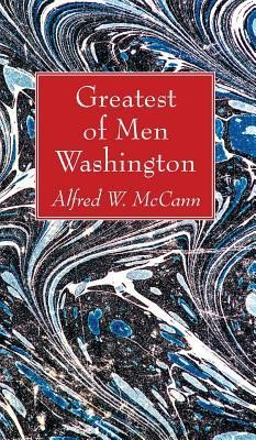Greatest of Men Washington  -     By: Alfred W. McCann