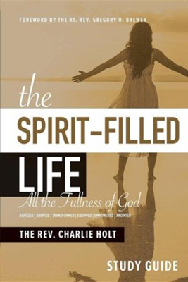 The Spirit-Filled Life Study Guide: All the Fullness of God  -     By: Rev. Charlie Holt