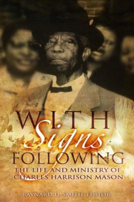 With Signs Following: The Life and Ministry of Charles Harrison Mason  -     Edited By: Raynard D. Smith