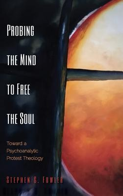 Probing the Mind to Free the Soul  -     By: Stephen G. Fowler