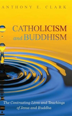 Catholicism and Buddhism  -     By: Anthony E. Clark