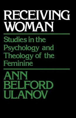 Receiving Woman: Studies in the Psychology and Theology of the Feminine  -     By: Ann Belford Ulanov