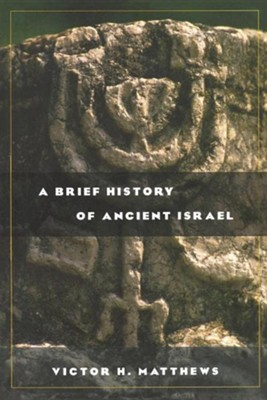 A Brief History of Ancient Israel  -     By: Victor H. Matthews