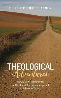 Theological Adventures  -     By: Phillip Michael Garner