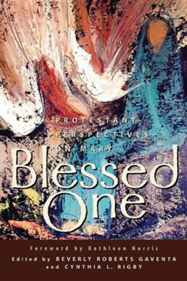 Blessed One: Protestant Perspectives on Mary  -     Edited By: Beverly Roberts Gaventa, Cynthia Rigby