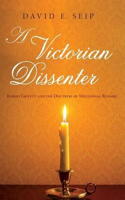 A Victorian Dissenter  -     By: David E. Seip