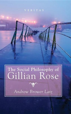 The Social Philosophy of Gillian Rose  -     By: Andrew Brower Latz