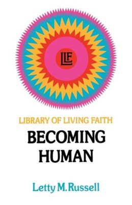 Becoming Human  -     By: Letty M. Russell