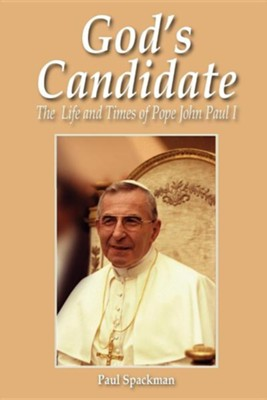 God's Candidate: The Life and Times of Pope John Paul I   -     By: Paul Spackman