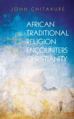African Traditional Religion Encounters Christianity  -     By: John Chitakure