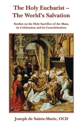 The Holy Eucharist- The World's Salvation  -     By: Joseph de Sainte-Marie