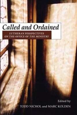 Called and Ordained: Lutheran Perspectives on the Office of the Ministry  -     By: Todd Nichol & Marc Kolden