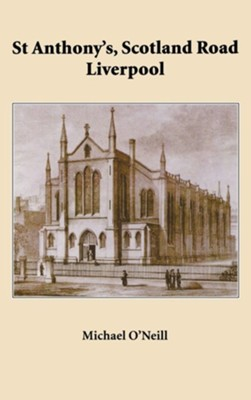 St Anthony's, Scotland Road Liverpool: A Parish History 1804 - 2004  -     By: Michael O'Neill