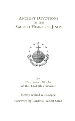 Ancient Devotions to the Sacred Heart of Jesus  -     Edited By: Peter Joseph     By: Carthusian Monks