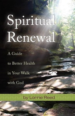 Spiritual Renewal, A Guide To Better Health In Your Walk With God  -     By: Lorrie Reed