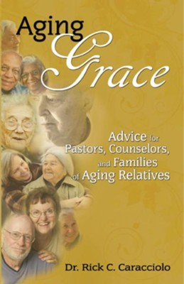 Aging Grace, Seeing, Serving And Solving The Challenges Of Aging                                            -     By: Rick Caracciolo