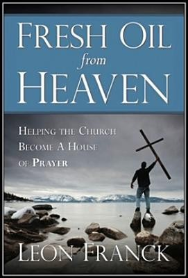 Fresh Oil from Heaven: Helping the Church Become a House of Prayer  -     By: Leon Frank