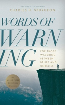 Words of Warning (Annotated, Updated Edition): For Those Wavering Between Belief and Unbelief  -     By: Charles H. Spurgeon
