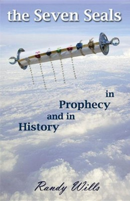 The Seven Seals in Prophecy and in History  -     By: Randy Wills
