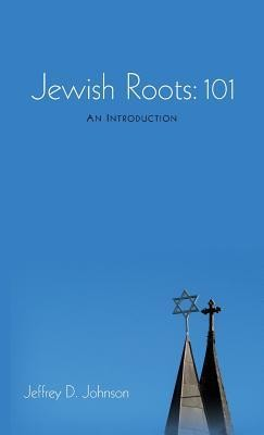 Jewish Roots: 101  -     By: Jeffrey D. Johnson