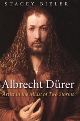 Albrecht Durer: Artist in the Midst of Two Storms   -     By: Stacey Bieler