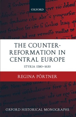 The Counter-Reformation in Central Europe: Styria 1580-1630  -     By: Regina Portner