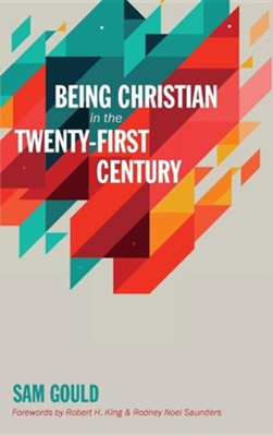 Being Christian in the Twenty-First Century [Hardcover]   -     By: Sam Gould