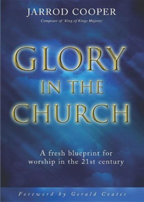Glory in the Church: A Fresh Blueprint for Worship in the 21st Century  -     By: Jarrod Cooper