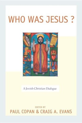 Who Was Jesus?: A Jewish-Christian Dialogue  -     By: Craig A. Evans, Paul Copan