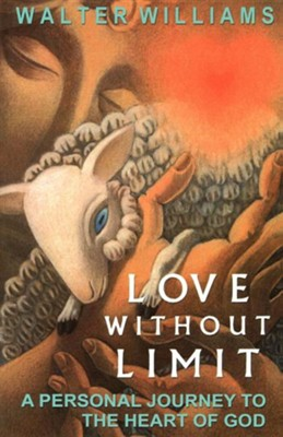 Love Without Limit: A Personal Journey to the Heart of God  -     By: Walter E. Williams
