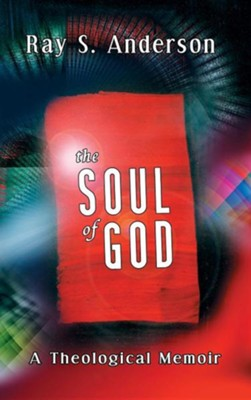 The Soul of God  -     By: Ray S. Anderson