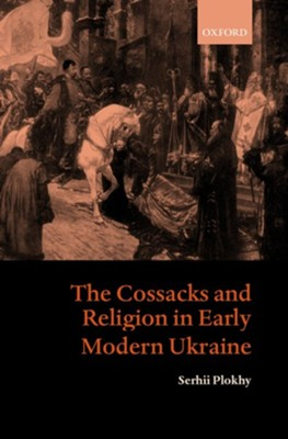The Cossacks and Religion in Early Modern Ukraine  -     By: Serhii Plokhy