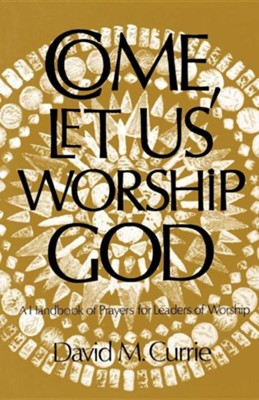 Come, Let Us Worship God  -     By: David M. Currie