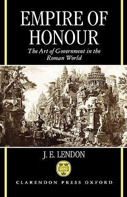 Empire of Honour: The Art of Government in the Roman World  -     By: J.E. Lendon