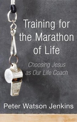 Training for the Marathon of Life  -     By: Peter Watson Jenkins