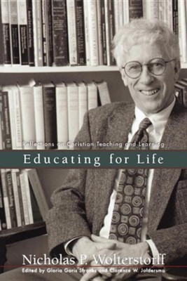 Educating for Life: Reflections on Christian Teaching and Learning  -     By: Nicholas Wolterstorff