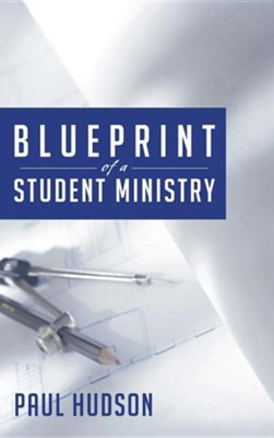 Blueprint of a Student Ministry  -     By: Paul Hudson