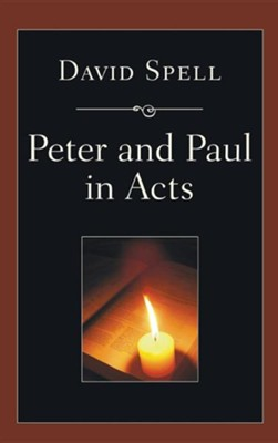 Peter and Paul in Acts: A Comparison of Their Ministries  -     By: David Spell