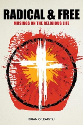 Radical and Free: Musings on the Religious Life  -     By: Brian O'Leary
