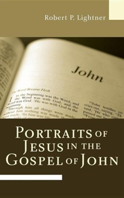 Portraits of Jesus in the Gospel of John  -     By: Robert P. Lightner