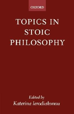 Topics in Stoic Philosophy  -     Edited By: Katerina Ierodiako-Nou     By: Katerina Ierodiako-Nou(ED.) & K. Ierodiako-Nou(ED.)