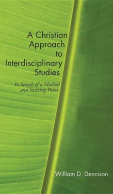 A Christian Approach to Interdisciplinary Studies  -     By: William Dennison